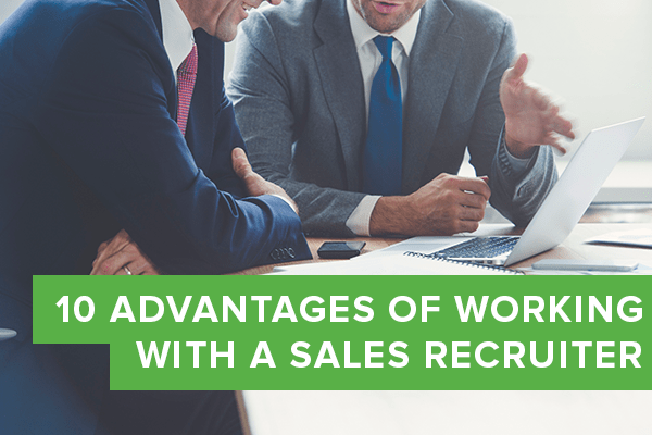 Advantages of Working with a Sales Recruiter